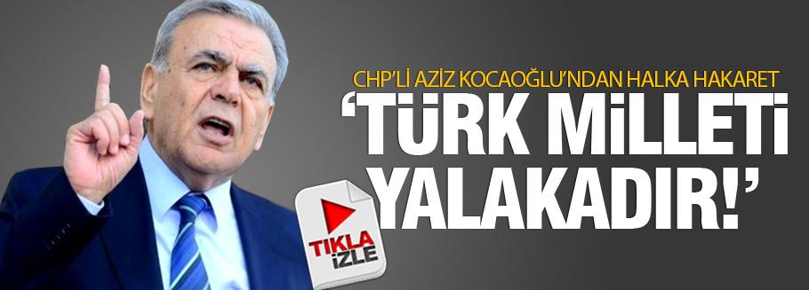 Aziz Kocaoğlu: Türk Milleti yalakadır!