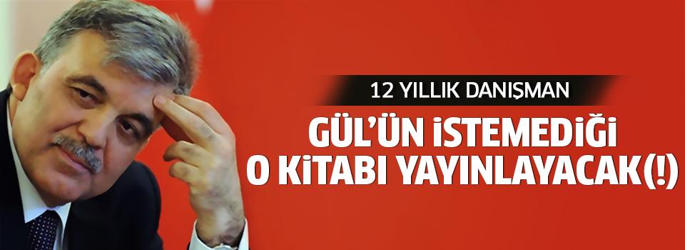 12 yıllık danışman Gül'ün istemediği kitabı yayınlayacak