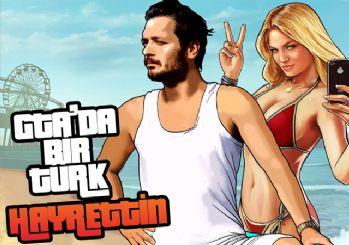 Hayrettin anlatıyor: GTA'da bir Türk olsa nasıl olurdu?