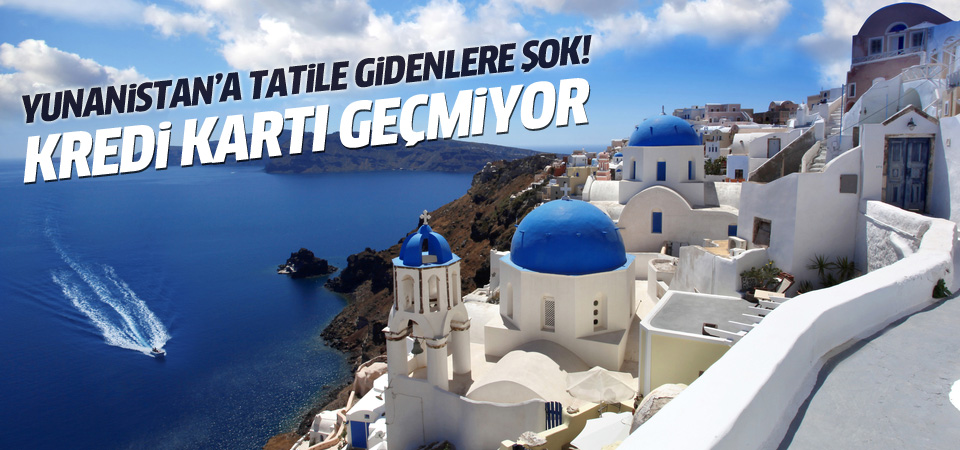 Turistler Yunanistan'da kredi kartı kullanamayacak