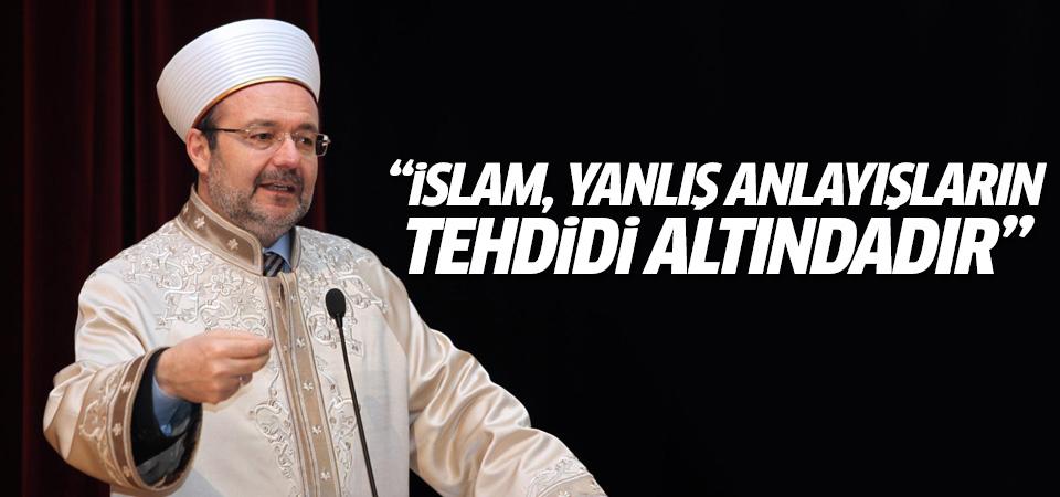 Görmez: İslam, yanlış anlayışların tehdidi altındadır