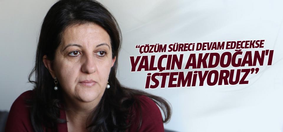 Pervin Buldan: Yalçın Akdoğan'ı istemiyoruz