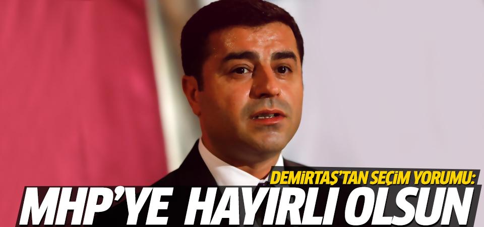 Demirtaş: MHP'ye hayırlı olsun