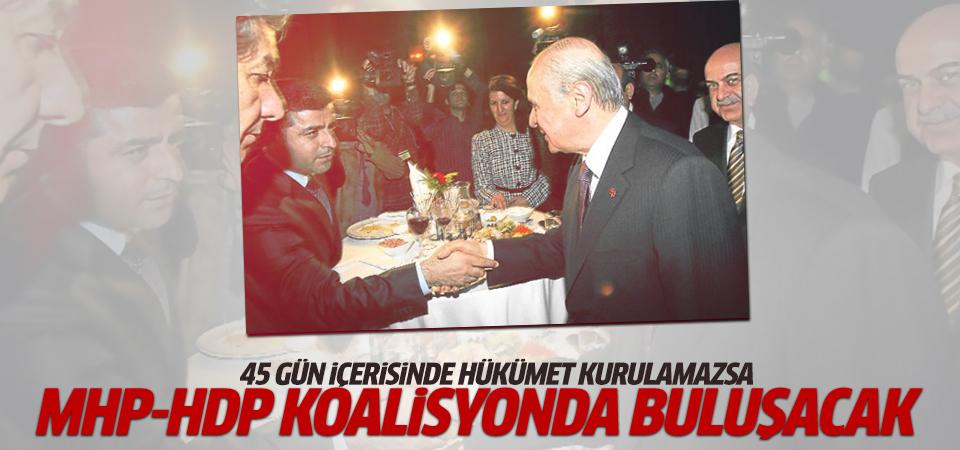 Hükümet kurulamazsa HDP-MHP koalisyonda buluşacak!