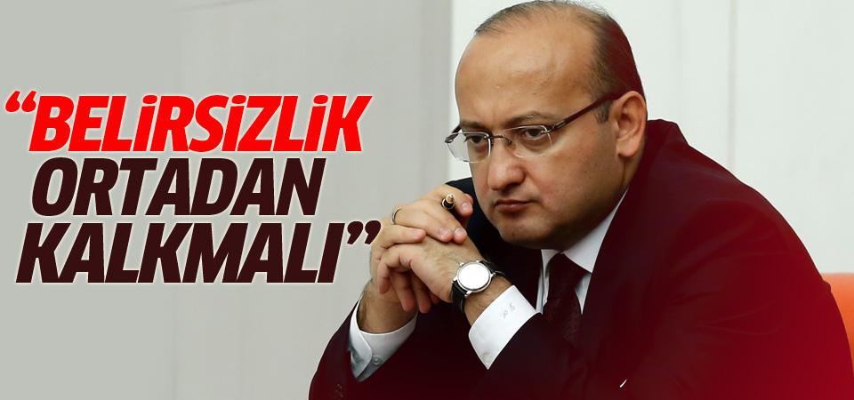 Yalçın Akdoğan: Belirsizlik ortadan kalkmalı