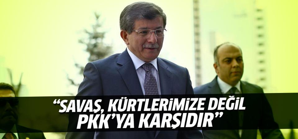 Davutoğlu: Savaş Kürtlerimize değil PKK'ya karşıdır