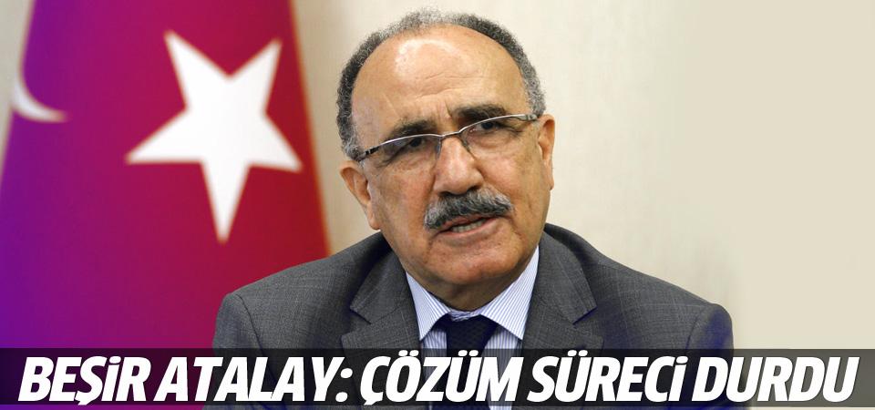 Beşir Atalay: Çözüm süreci durdu