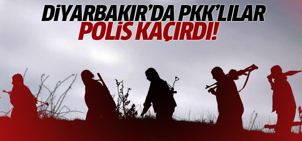 Diyarbakır'da PKK'lılar polis memurunu kaçırdı