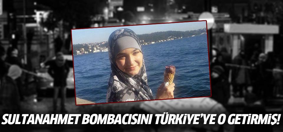 Sultanahmet bombacısını Türkiye'ye o getirmiş!