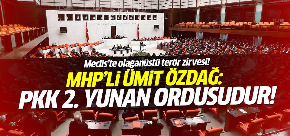 MHP'li Ümit Özdağ: PKK 2.Yunan ordusudur