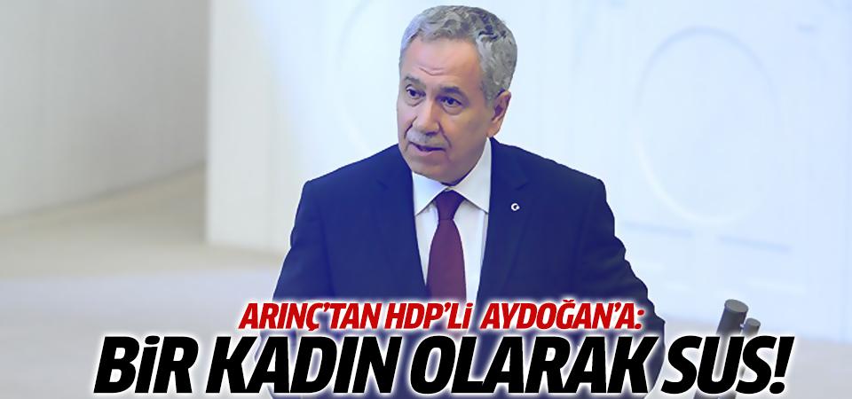 Arınç'tan HDP'li Vekil'e: Sus kadın!