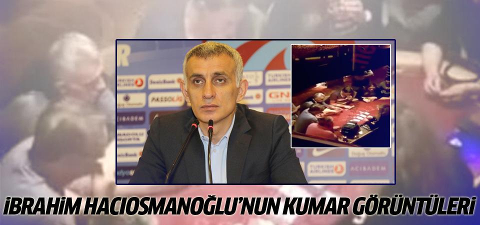 Hacıosmanoğlu'nun kumar masasındaki görüntüleri ortaya çıktı