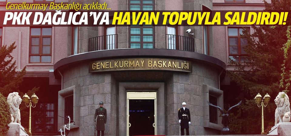 Genelkurmay Başkanlığı: PKK Dağlıca'ya saldırdı!