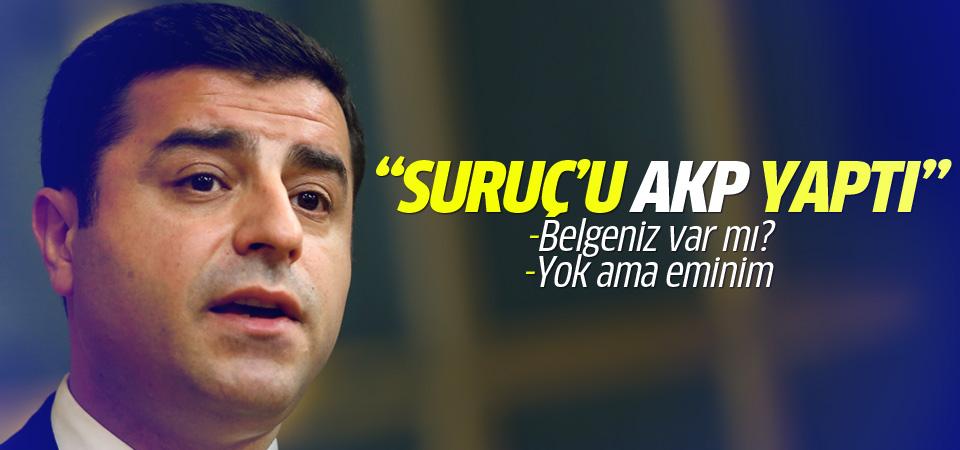 Selahattin Demirtaş: Suruç'u AKP yaptı
