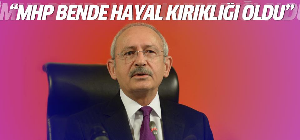 Kemal Kılıçdaroğlu: MHP bende hayal kırıklığı oldu