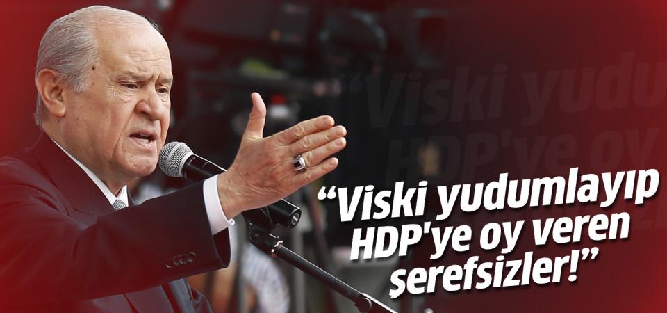 Bahçeli: Viski yudumlayıp HDP'ye oy veren şerefsizler