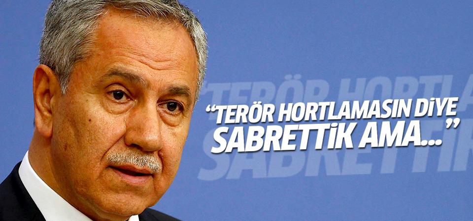 Bülent Arınç: Terör hortlamasın diye sabrettik ama...