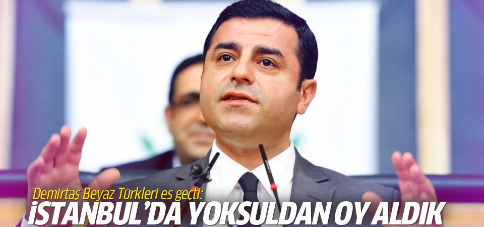 Demirtaş: İstanbul'da yoksuldan oy aldık