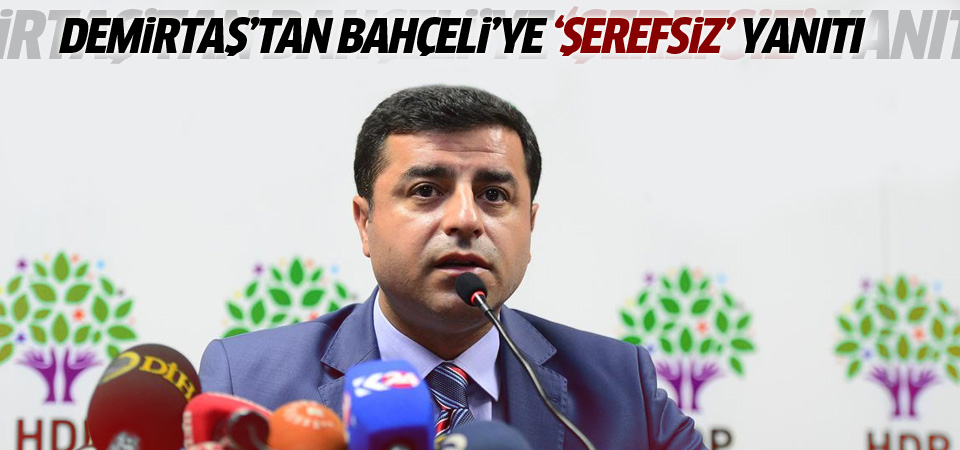 Demirtaş'tan Bahçeli'ye 'şerefsiz' cevabı