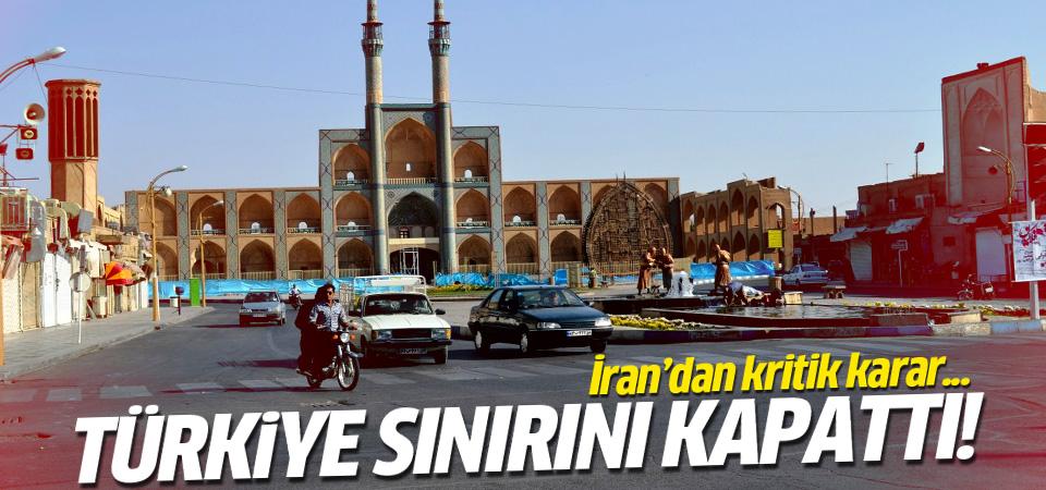 İran Türkiye sınırını kapattı!