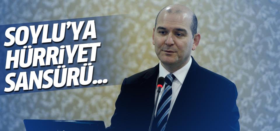 Süleyman Soylu'ya Hürriyet sansürü