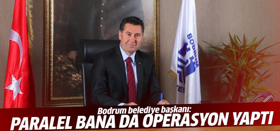 Bodrum Belediye Başkanı: Paralel bana da operasyon yaptı