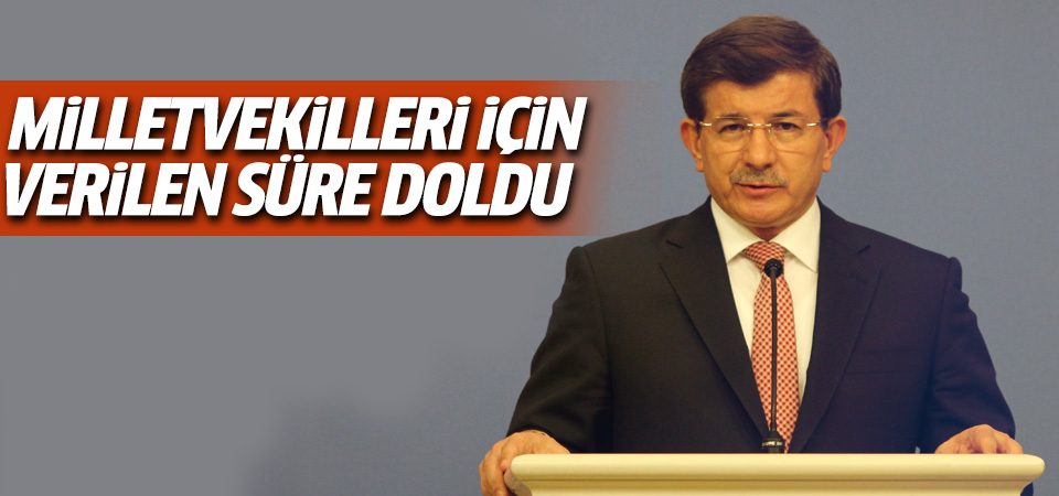 Başbakan Davutoğlu'nun milletvekilleri için verdiği süre doldu