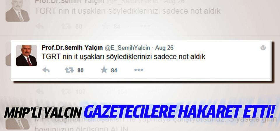 MHP'li Yalçın'dan gazetecilere; İt uşakları