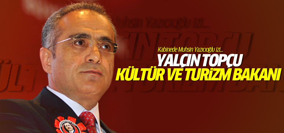 Yalçın Topçu Kültür ve Turizm Bakanı oldu!