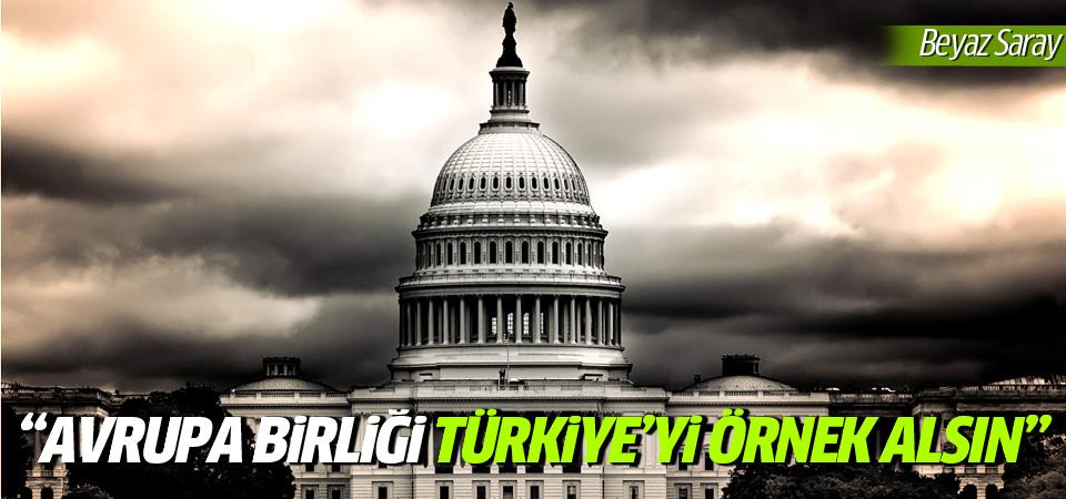 Beyaz Saray: Avrupa Birliği Türkiye'yi örnek alsın!