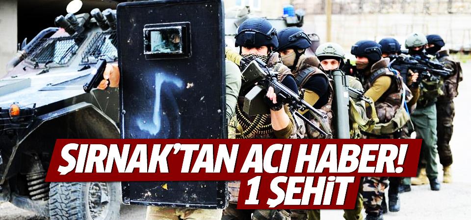 Şırnak'ta 1 asker şehit düştü