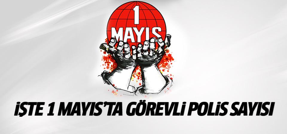 1 Mayıs'ta görev yapacak polis sayısı belli oldu!