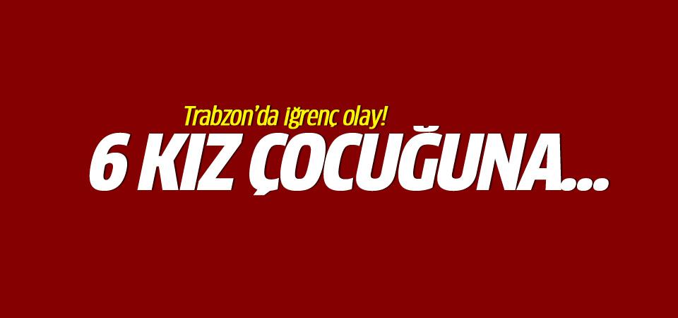 Trabzon'da iğrenç olay!
