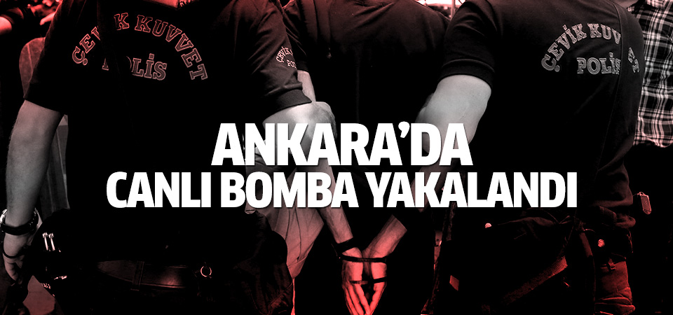 Aranan canlı bomba Ankara'da jandarma tarafından yakalandı!