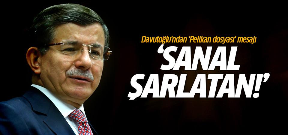 Davutoğlu'ndan 'Pelikan dosyası' mesajı: Sanal şarlatan!
