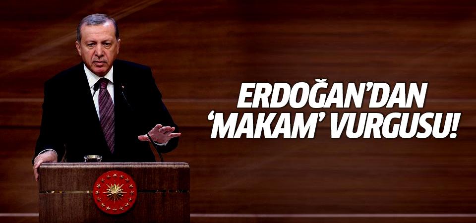 Erdoğan'dan 'makam' vurgusu