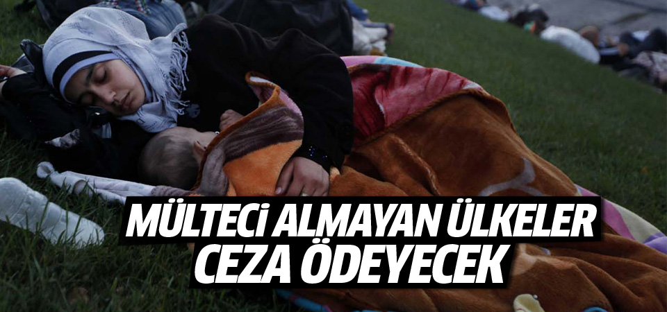 Mülteci almayan ülkelere ceza