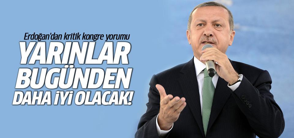 Erdoğan'dan kongre yorumu: Yarınlar bugünden daha iyi olacak!