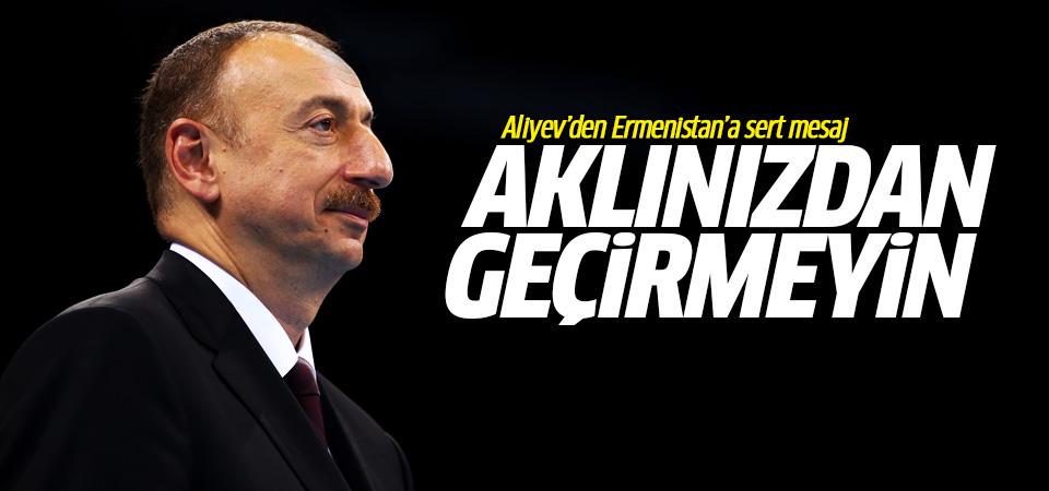 Ermenistan'a sert mesaj: Aklınızdan geçirmeyin