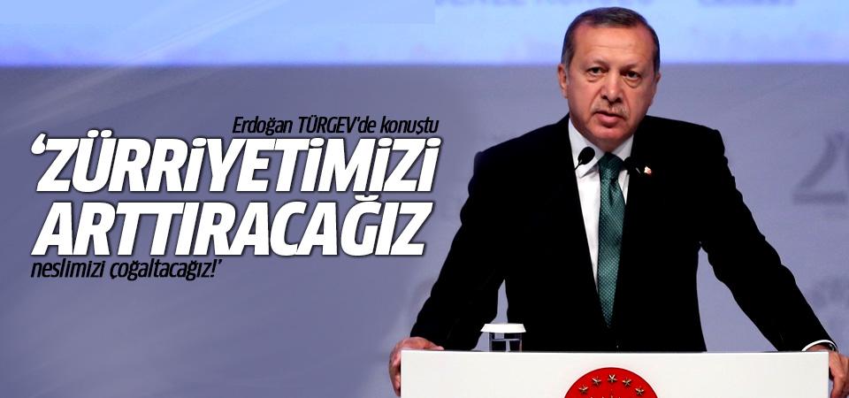 Erdoğan: Zürriyetimizi arttıracağız, neslimizi çoğaltacağız