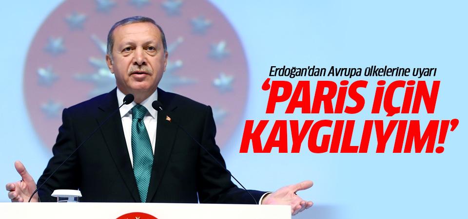 Cumhurbaşkanı Erdoğan: Paris ve Brüksel için kaygılıyım
