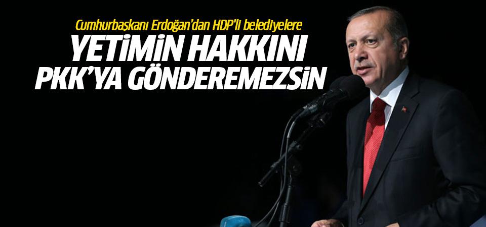 Erdoğan: Yetimin hakkını terör örgütlerine gönderemezsin