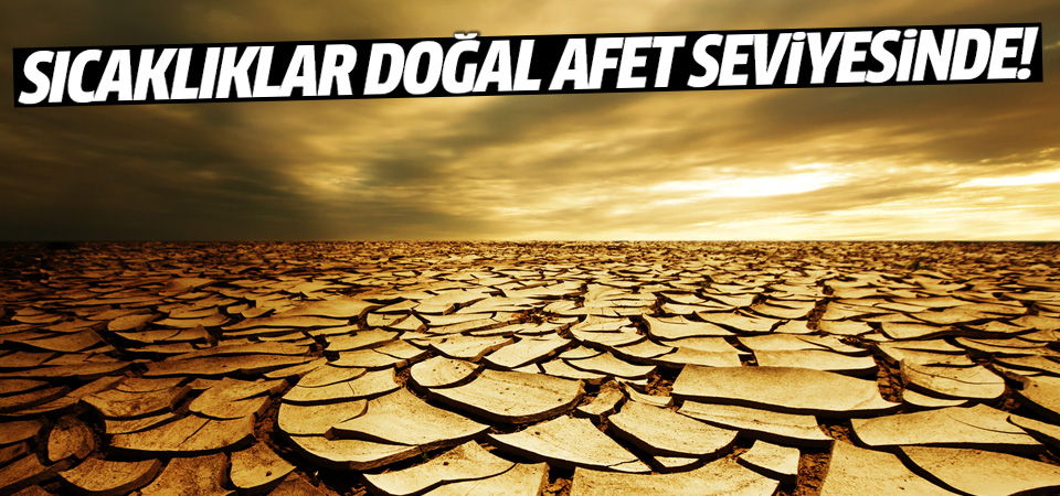 Türkiye için korkutan açıklama: Sıcaklıklar doğal afet seviyesinde!
