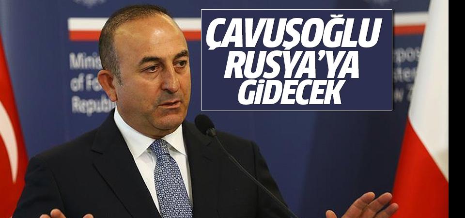 Dışişleri Bakanı Çavuşoğlu Rusya'ya gidecek
