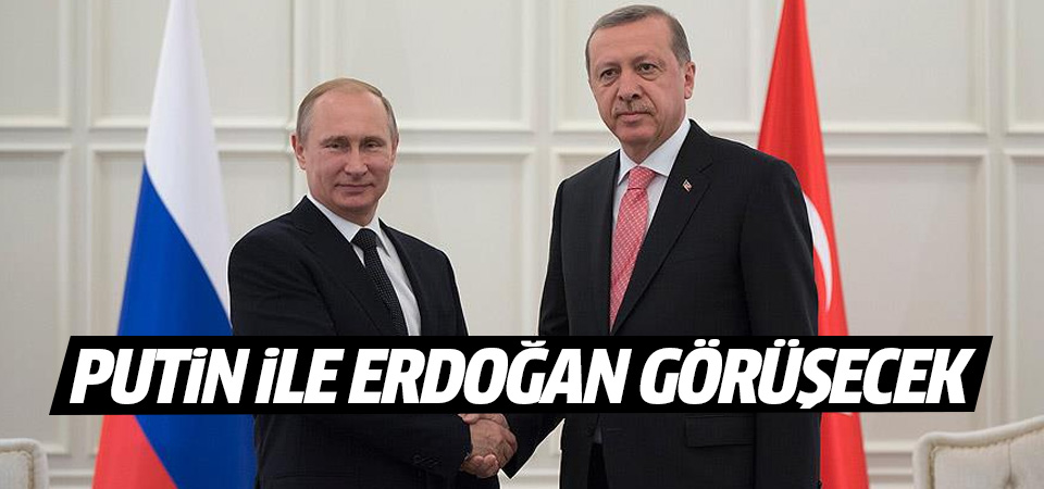 Putin ile Erdoğan telefonda görüşecek