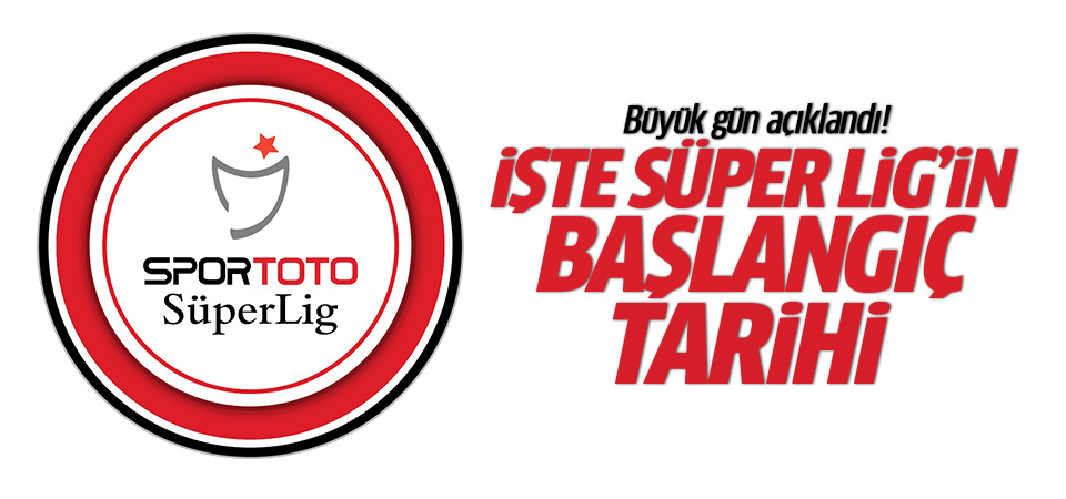 İşte Süper Lig'in başlangıç tarihi