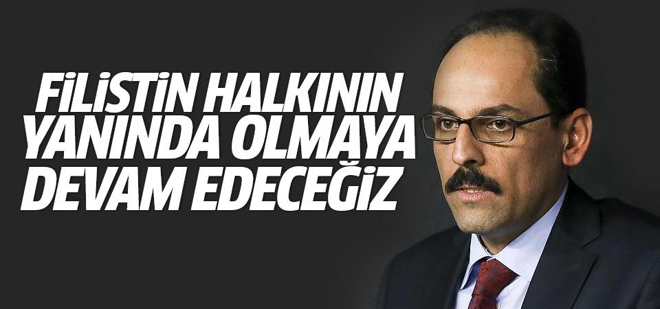 Kalın: Türkiye Filistin halkının yanında olmaya devam edecek