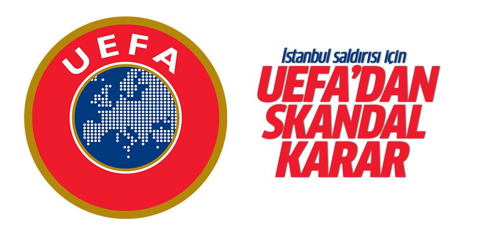 İstanbul saldırısı sonrası UEFA'dan skandal karar!