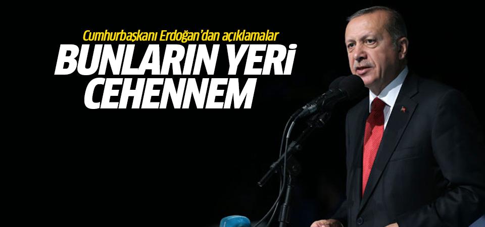 Erdoğan: Bunların yeri cehennemdir