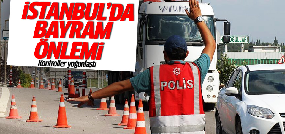 İstanbul'da bayram için güvenlik önlemleri artırıldı